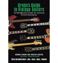 [ GRUHN'S GUIDE TO VINTAGE GUITARS AN IDENTIFICATION GUIDE FOR AMERICAN FRETTED INSTRUMENTS BY CARTER, WALTER](AUTHOR)PAPERBACK