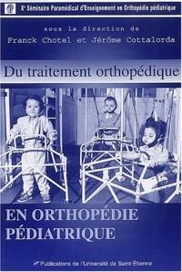 Du traitement orthopédique en orthopédie pédiatrique. Plâtre, orthèses et appareillages, Principales indications, surveillance et vécu du patient, Lyon les 23 et 24 janvier 2003