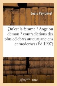 Qu'Est la Femme ? Ange Ou Démon ? Contradictions des Plus Célébrés Auteurs Anciens et Modernes, etc.