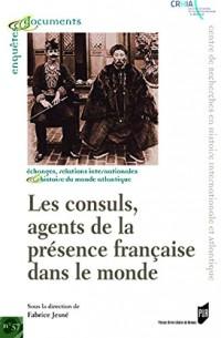 Les consuls, agents de la présence française dans le monde (XVIIIe-XIXe siècles)