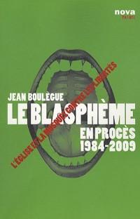 Le blasphème en procès 1984-2009 : L'Eglise et la Mosquée contre les libertés