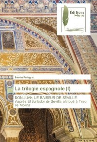 La trilogie espagnole (I): DON JUAN, LE BAISEUR DE SÉVILLE d'après El Burlador de Sevilla attribué à Tirso de Molina