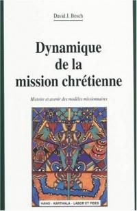 Dynamique de la mission chrétienne. Histoire et avenir des modèles missionnaires (nouvelle édition)