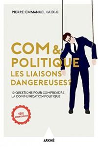 Com et politique, les liaisons dangereuses ? : 10 questions pour comprendre la communication politique