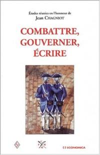 Combattre, gouverner, écrire : Etudes réunies en l'honneur de Jean Chagniot