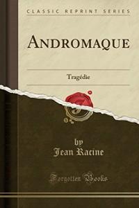 Andromaque: Tragedie (Classic Reprint)