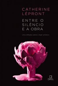 Entre o Silêncio e a Obra (Em Portuguese do Brasil)