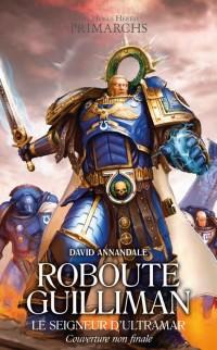Roboute Guilliman : Le seigneur d'Ultramar