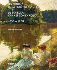 Les peintres de la forêt de Soignes ; de schilders van het Zoniënwoud ; 1850-1950