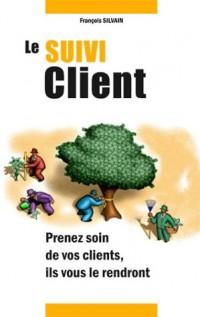 Le suivi client : Prenez soin de vos clients, ils vous le rendront