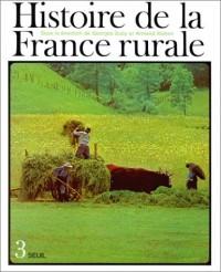 Histoire de la France rurale, tome 3 : Apogée et crise de la civilisation paysanne