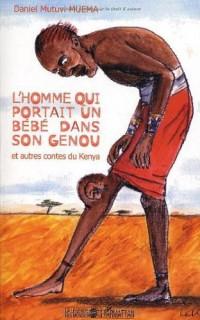 L'homme qui portait un bébé dans le genou : Et autres contes du Kenya