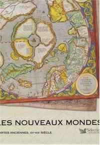 Les nouveaux mondes : Cartes anciennes, XVe-XIXe siècle