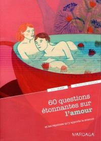 60 questions étonnantes sur l'amour et les réponses qu'y apporte la science. Un question-réponse sérieusement drôle pour déjouer les clichés !