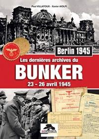 Les Dernières Archives du Bunker 23-26 Avril 1945 Berlin 1945