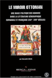 Le miroir ottoman : Une image politique des hommes dans la littérature géographique espagnole et française (XVIe-XVIIe siècles)