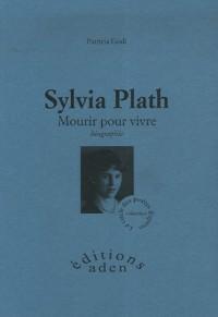 Sylvia Plath : Mourir pour vivre