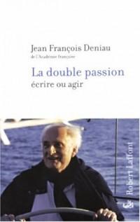 La Double passion : Ecrire ou agir