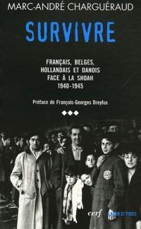 Les témoins de la Shoah : Volume 3, Survivre - Français, Belges, Hollandais et Danois face à la Shoah 1939-1945