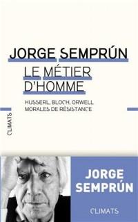 Le métier d'homme : Husserl, Bloch, Orwell : morales de résistance