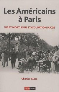 Les Américains à Paris : Vie et mort sous l'Occupation nazie, 1940-1944