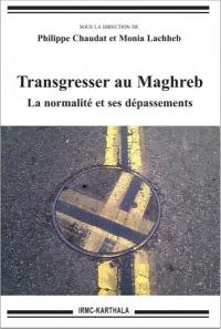 Transgresser au Maghreb : La normalité et ses dépassements