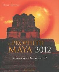 La prophétie Maya 2012 : Apocalypse ou ère nouvelle