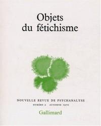 Nouvelle Revue de psychanalyse 2. Objets du fétichisme
