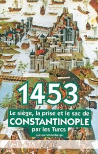 1453 : Le siège, la prise et le sac de Constantinople par les Turcs
