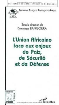 L'Union Africaine face aux enjeux de Paix, de Sécurité et de Défense : Actes des Conférences de l'OPSA les 18 juin, 13 novembre et 19 décembre 2002, Paris