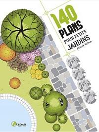 140 Plans pour Petits Jardins