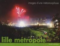 Lille métropole : Images d'une métamorphose