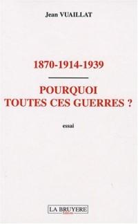 1870-1914-1939 Pourquoi toutes ces guerres ?
