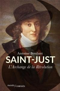 Saint-Just - l'Archange de la Revolution