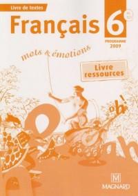 Français 6e Mots et Emotions : Livre ressources Programme 2009