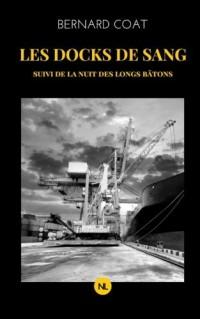 Les Docks de sang: suivi de La Nuit des longs bâtons