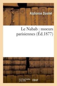 Le Nabab  Moeurs Parisiennes  ed 1877