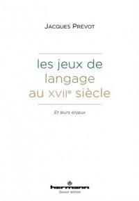 Les Jeux de langage au XVIIe siècle: et leurs enjeux