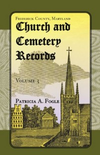 Frederick County, Maryland, Church and Cemetery Records: Volume 3  (Zion Lutheran and Mt. Tabor, Middletown)