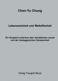 Lebensweisheit und Weltoffenheit: Ein Vergleich zwischen dem daoistischen wuwei und der heideggerschen Gelassenheit (Livre en allemand)