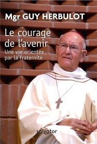 Le courage de l'avenir : Une vie orientée par la fraternité