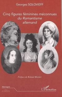 Cinq figures féminines méconnues du romantisme allemand