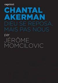 Chantal Akerman. Dieu se reposa, mais pas nous