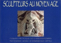Sculpteurs au Moyen Age : L'Univers fantastique des chapiteaux romans (anglais/français)