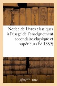 Notice de Livres Classiques a l'Usage de 1, de l'Enseignement Secondaire Classique,