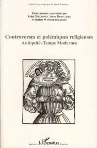 Controverses et polémiques religieuses : Antiquité-Temps modernes