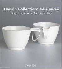 Take Away : Design der mobilen Esskultur/Design for eating on the move, Edition bilingue allemand-anglais
