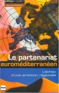 Le partenariat euroméditerranéen : L'échec d'une ambition régionale