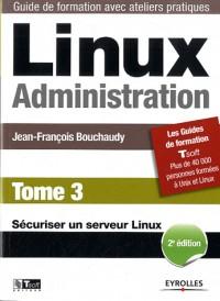 Linux Administration. Tome 3 (2e Edition). Securiser un Serveur Linux