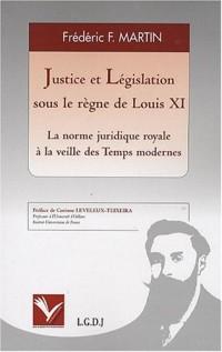 Justice et législaion sous le règne de Louis XI : La norme juridique royale à la veille des Temps modernes